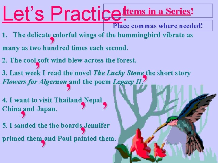 Let's Practice! Items in a Series! , Place commas where needed! 1. The delicate