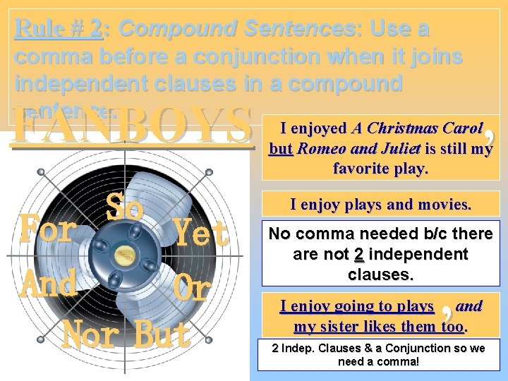 Rule # 2: Compound Sentences: Use a comma before a conjunction when it joins