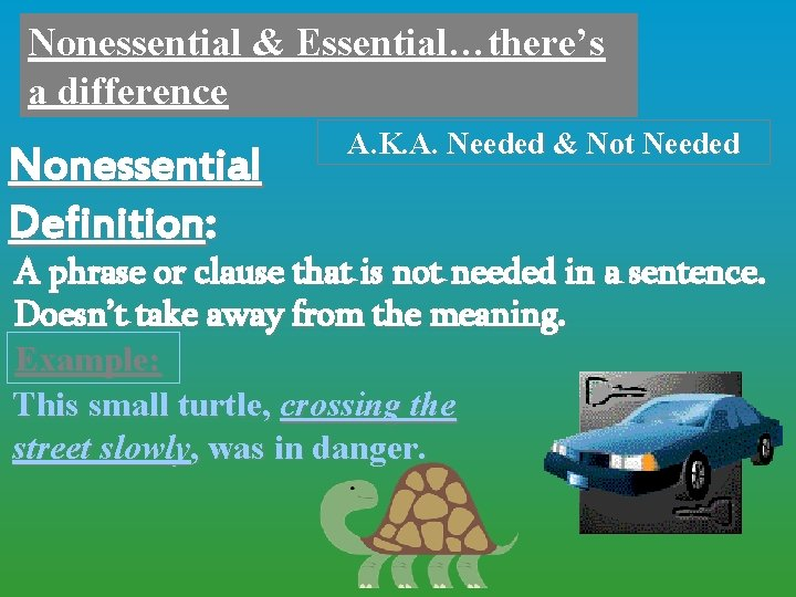 Nonessential & Essential…there's a difference Nonessential Definition: A. K. A. Needed & Not Needed