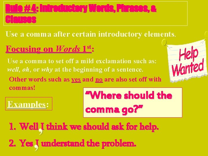 Rule # 4: Introductory Words, Phrases, & Clauses Use a comma after certain introductory