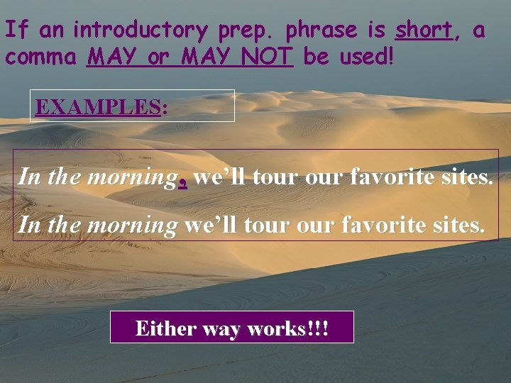 If an introductory prep. phrase is short, a comma MAY or MAY NOT be