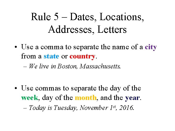 Rule 5 – Dates, Locations, Addresses, Letters • Use a comma to separate the