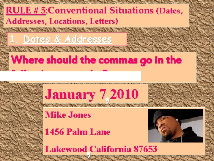 RULE # 5: Conventional Situations (Dates, Addresses, Locations, Letters) 1. Dates & Addresses Where