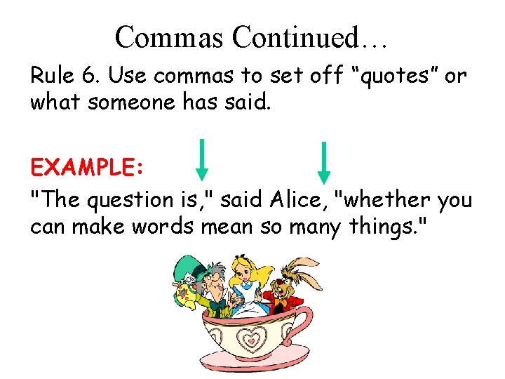 """Commas Continued… Rule 6. Use commas to set off """"quotes"""" or what someone has"""