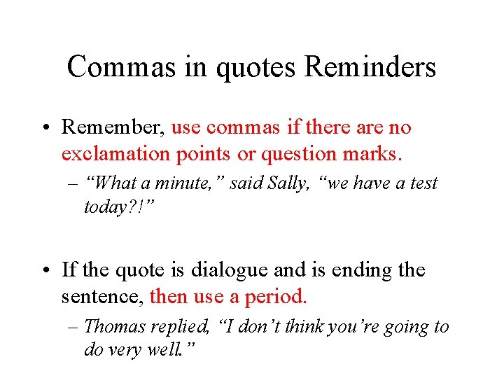 Commas in quotes Reminders • Remember, use commas if there are no exclamation points