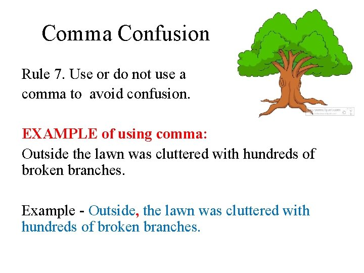 Comma Confusion Rule 7. Use or do not use a comma to avoid confusion.