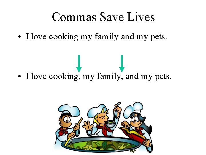 Commas Save Lives • I love cooking my family and my pets. • I