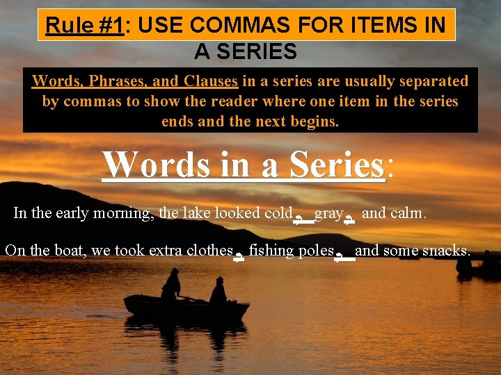 Rule #1: USE COMMAS FOR ITEMS IN A SERIES Words, Phrases, and Clauses in