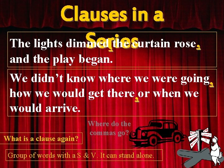 Clauses in a The lights dimmed Series , the curtain rose , and the