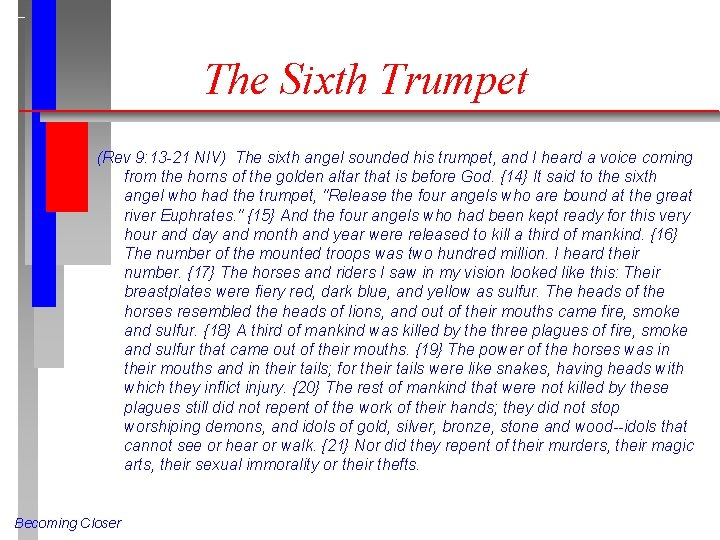 The Sixth Trumpet (Rev 9: 13 -21 NIV) The sixth angel sounded his trumpet,