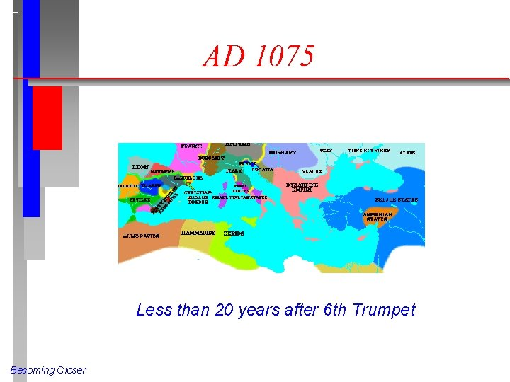 AD 1075 Less than 20 years after 6 th Trumpet Becoming Closer