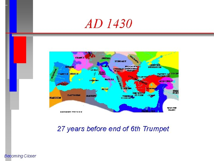 AD 1430 27 years before end of 6 th Trumpet Becoming Closer