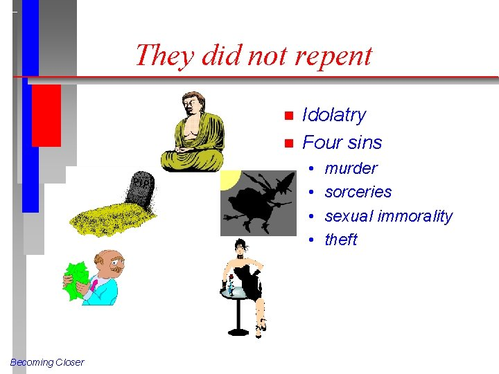 They did not repent n n Idolatry Four sins • • Becoming Closer murder