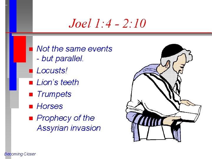 Joel 1: 4 - 2: 10 n n n Becoming Closer Not the same