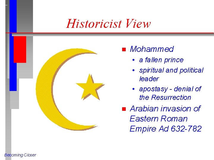 Historicist View n Mohammed • a fallen prince • spiritual and political leader •