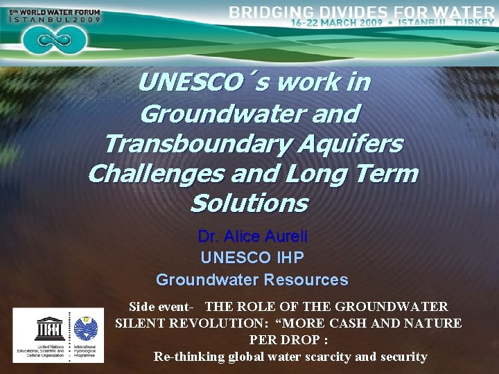 UNESCO´s work in Groundwater and Transboundary Aquifers Challenges and Long Term Solutions Dr. Alice