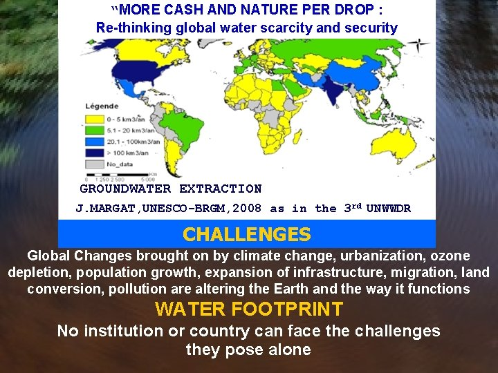 """""""MORE CASH AND NATURE PER DROP : Re-thinking global water scarcity and security GROUNDWATER"""