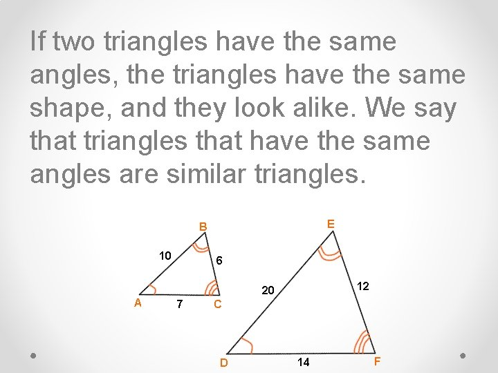 If two triangles have the same angles, the triangles have the same shape, and
