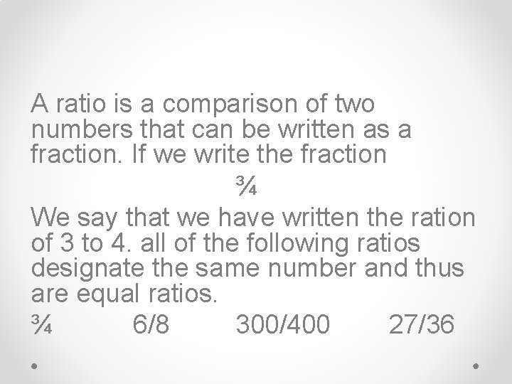 A ratio is a comparison of two numbers that can be written as a