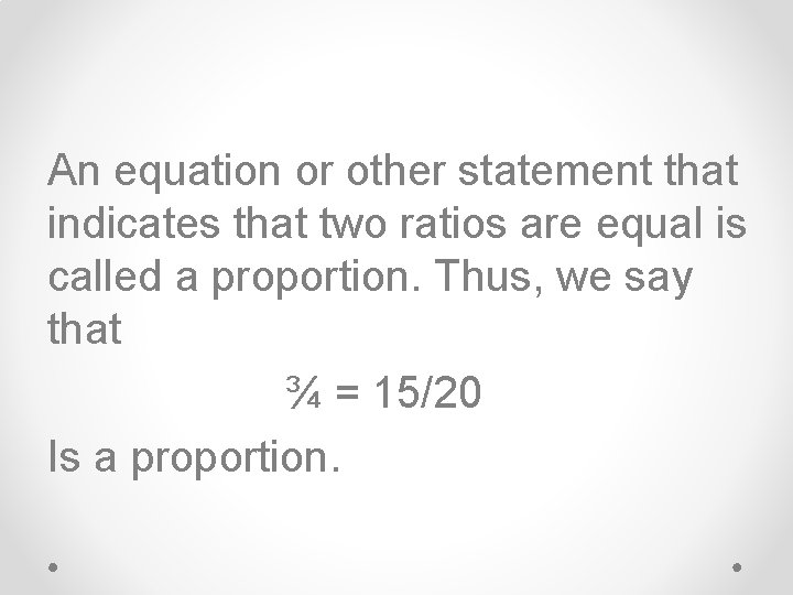 An equation or other statement that indicates that two ratios are equal is called