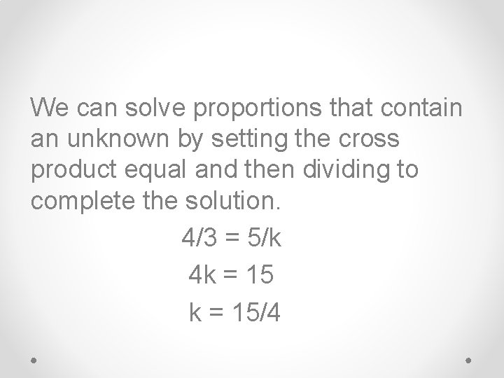 We can solve proportions that contain an unknown by setting the cross product equal