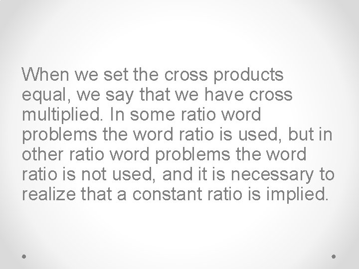 When we set the cross products equal, we say that we have cross multiplied.