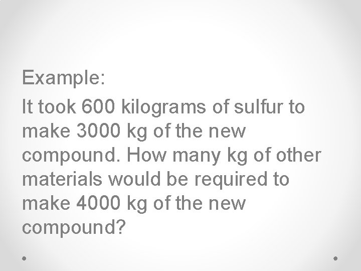 Example: It took 600 kilograms of sulfur to make 3000 kg of the new