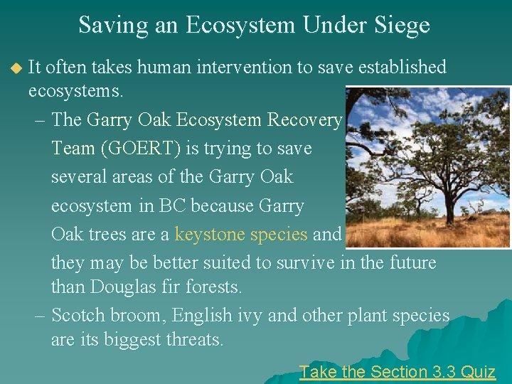Saving an Ecosystem Under Siege u It often takes human intervention to save established
