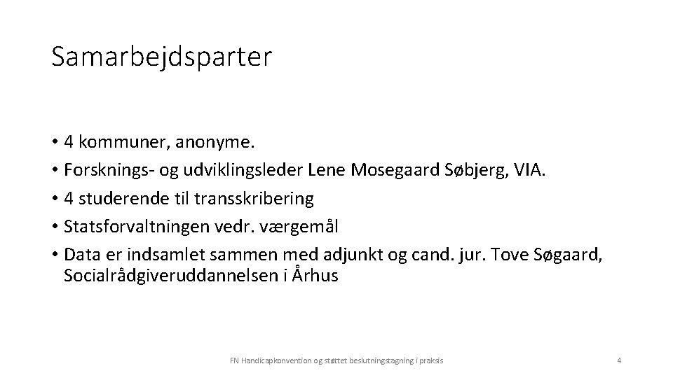 Samarbejdsparter • 4 kommuner, anonyme. • Forsknings- og udviklingsleder Lene Mosegaard Søbjerg, VIA. •