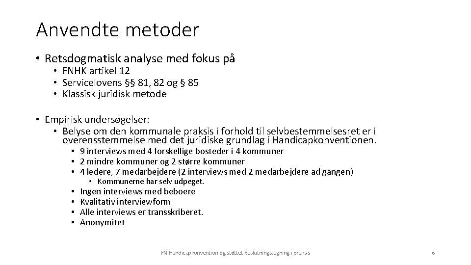 Anvendte metoder • Retsdogmatisk analyse med fokus på • FNHK artikel 12 • Servicelovens