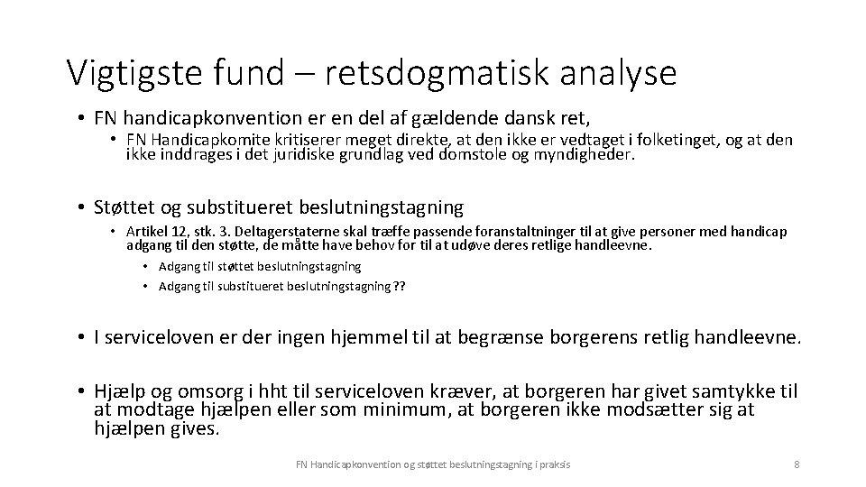Vigtigste fund – retsdogmatisk analyse • FN handicapkonvention er en del af gældende dansk