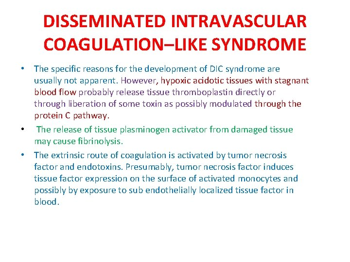 DISSEMINATED INTRAVASCULAR COAGULATION–LIKE SYNDROME • The specific reasons for the development of DIC syndrome