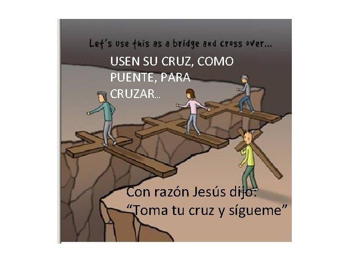 """USEN SU CRUZ, COMO PUENTE, PARA CRUZAR… Con razón Jesús dijo: AY MAMÁ """"Toma"""