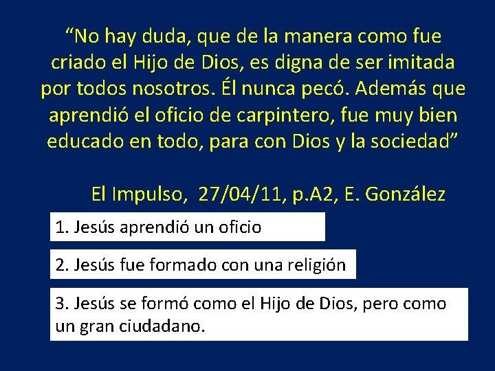 """""""No hay duda, que de la manera como fue criado el Hijo de Dios,"""