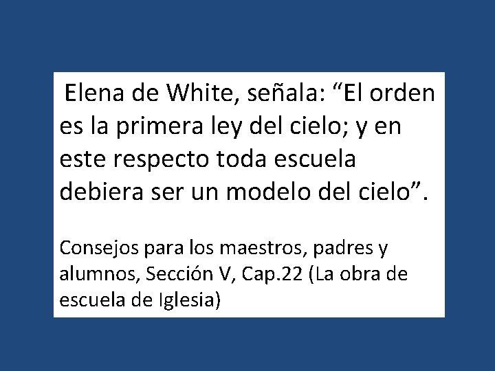 """Elena de White, señala: """"El orden es la primera ley del cielo; y en"""