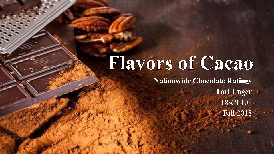 Flavors of Cacao Nationwide Chocolate Ratings Tori Unger DSCI 101 Fall 2018
