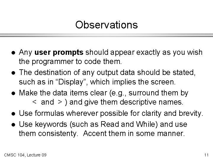 Observations l l l Any user prompts should appear exactly as you wish the