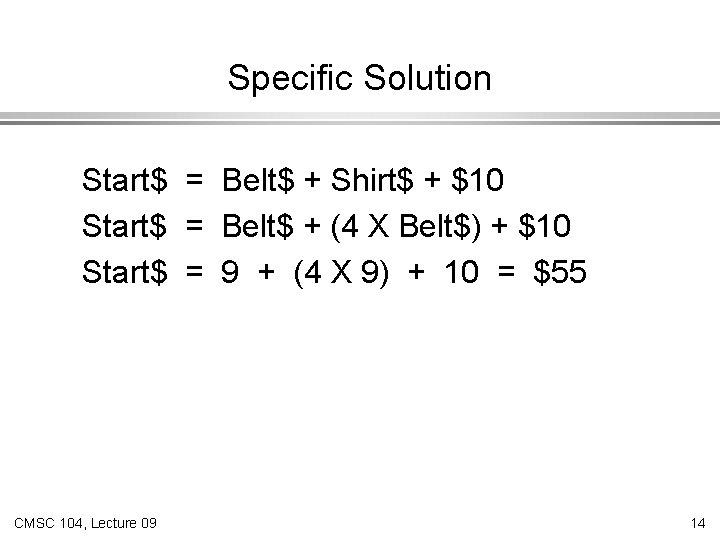 Specific Solution Start$ = Belt$ + Shirt$ + $10 Start$ = Belt$ + (4