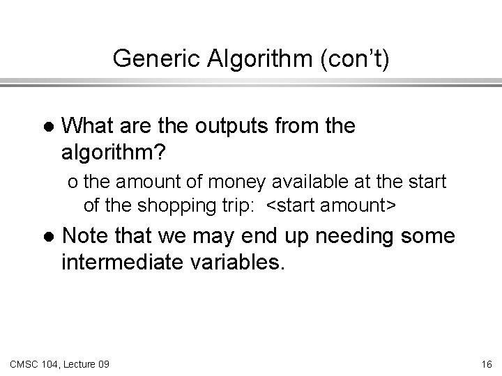 Generic Algorithm (con't) l What are the outputs from the algorithm? o the amount