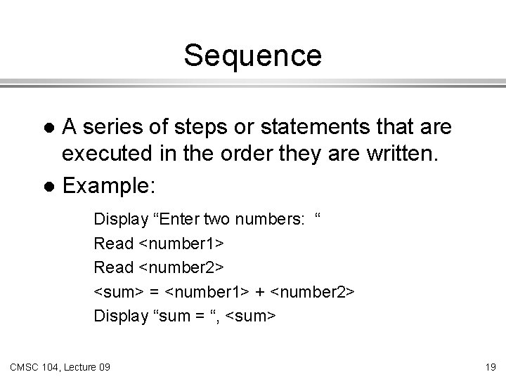 Sequence A series of steps or statements that are executed in the order they