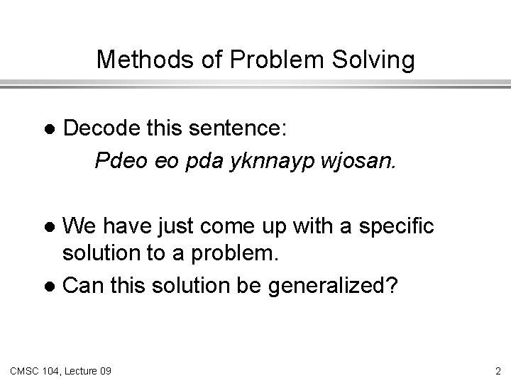 Methods of Problem Solving l Decode this sentence: Pdeo eo pda yknnayp wjosan. We