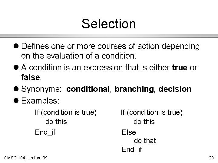 Selection l Defines one or more courses of action depending on the evaluation of