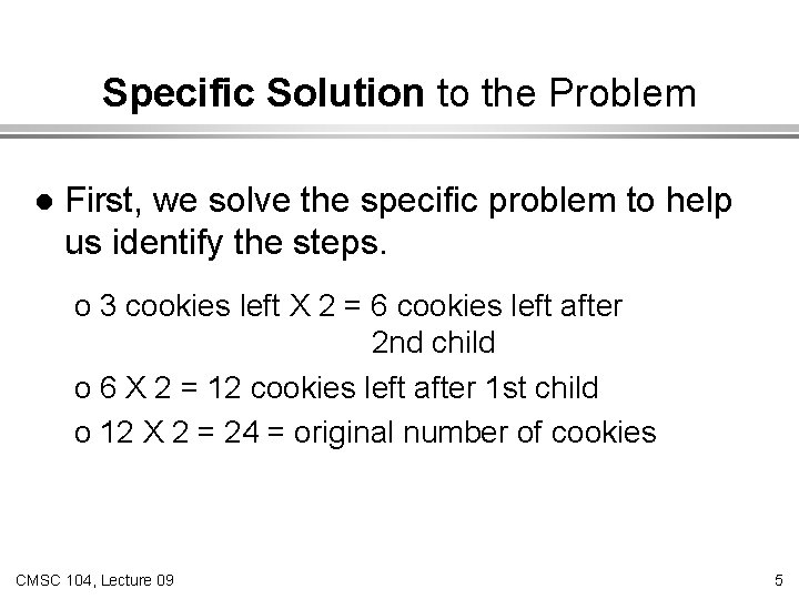 Specific Solution to the Problem l First, we solve the specific problem to help