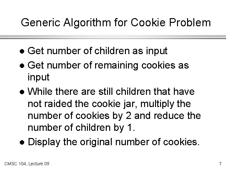 Generic Algorithm for Cookie Problem Get number of children as input l Get number