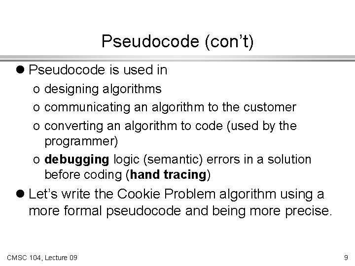 Pseudocode (con't) l Pseudocode is used in o designing algorithms o communicating an algorithm
