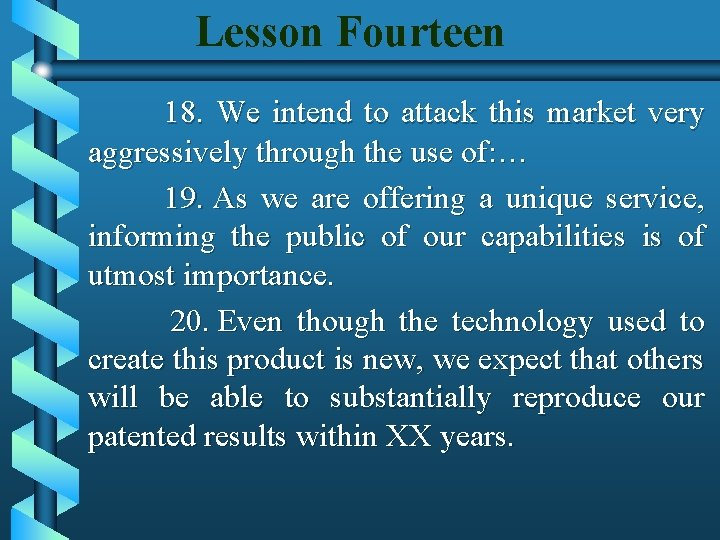 Lesson Fourteen 18. We intend to attack this market very aggressively through the use