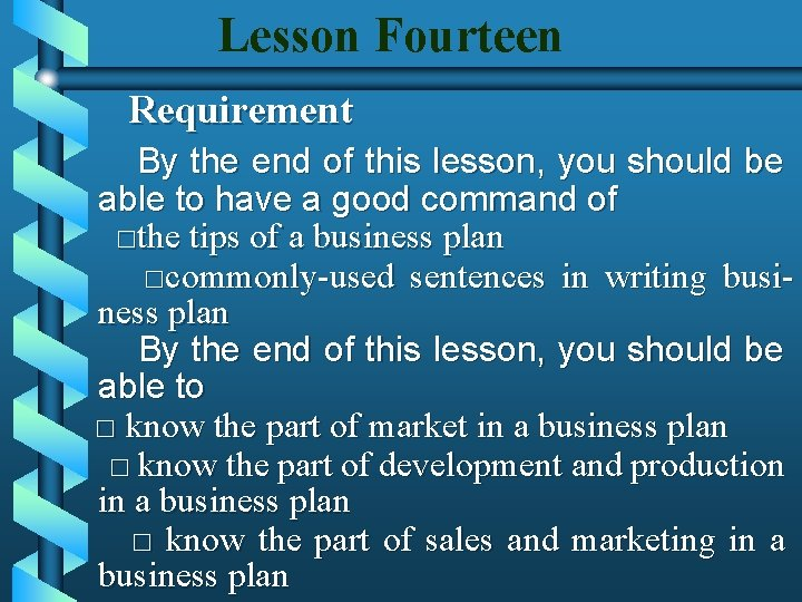 Lesson Fourteen Requirement By the end of this lesson, you should be able to