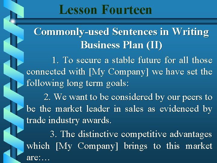 Lesson Fourteen Commonly-used Sentences in Writing Business Plan (II) 1. To secure a stable