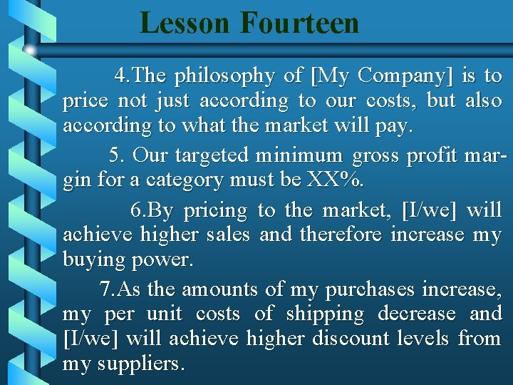 Lesson Fourteen 4. The philosophy of [My Company] is to price not just according