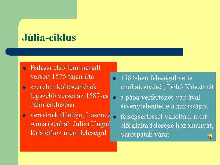 Júlia-ciklus l l l Balassi első fennmaradt verseit 1575 táján írta l szerelmi költészetének